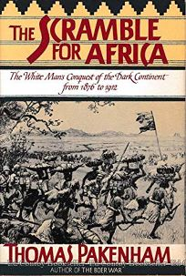 The Scramble for Africa: White Mans Conquest of the Dark Continent from 1876 to 1912