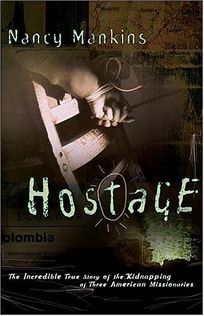 HOSTAGE: The Incredible True Story of the Kidnapping of Three American Missionaries