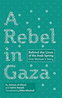 A Rebel in Gaza: Behind the Lines of the Arab Spring; One Woman's Story