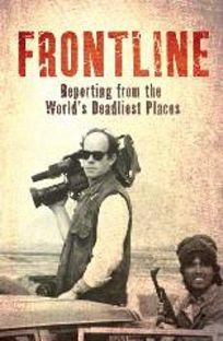 Frontline: Reporting from the Worlds Deadliest Places
