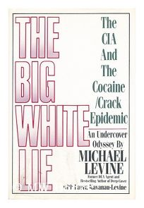 The Big White Lie: The CIA and the Cocaine/Crack Epidemic: An Undercover Odyssey