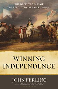 Winning Independence: The Decisive Years of the Revolutionary War