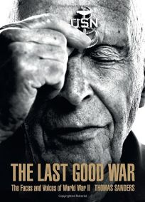 The Last Good War: The Faces and Voices of World War II