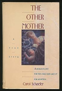 The Other Mother: A Womans Love for the Child She Gave Up for Adoption