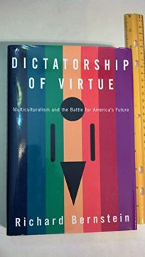 Dictatorship of Virtue: Multiculturalism and the Battle for Americas Future