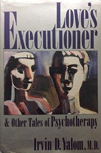 Loves Executioner and Other Tales of Psychotherapy: And Other Tales of Psychotherapy