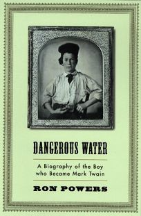Dangerous Waters: A Biography of the Boy Who Became Mark Twain