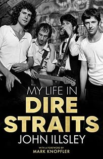 My Life in Dire Straits: The Inside Story of One of the Biggest Rock Bands in History