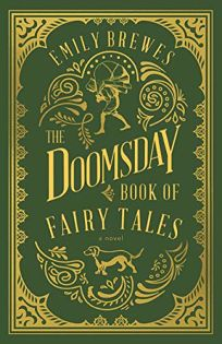 Sci-Fi/Fantasy/Horror Book Review: The Doomsday Book of Fairy Tales by Emily Brewes. Dundurn, $17.99 trade paper (288p) ISBN 978-1-4597-4700-5