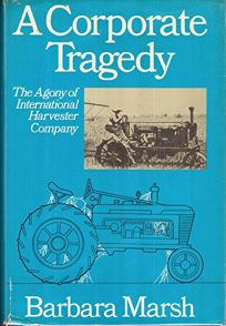 A Corporate Tragedy: The Agony of International Harvester Company