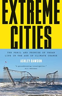 Extreme Cities: The Perils and Promise of Urban Life in the Age of Climate Change