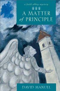 A MATTER OF PRINCIPLE: A Faith Abbey Mystery