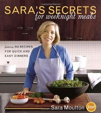 Saras Secrets for Weeknight Meals