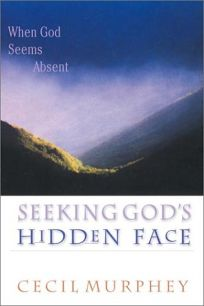 SEEKING GODS HIDDEN FACE: When God Seems Absent