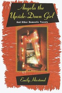 Angela the Upside-Down Girl: And Other Domestic Travels