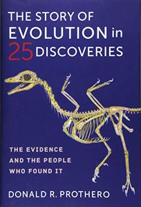 Nonfiction Book Review: The Story of Evolution in 25 Discoveries: The Evidence and the People Who Found It by Donald R. Prothero. Columbia Univ, $35 (384p) ISBN 978-0-231-19036-7