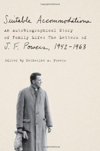 Suitable Accommodations: An Autobiographical Story of Family Life: The Letters of J.F. Powers