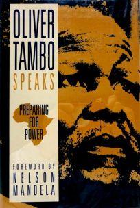 Preparing for Power: Oliver Tambo Speaks
