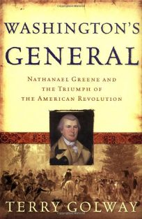 WASHINGTONS GENERAL: Nathaniel Greene and the Triumph of the American Revolution