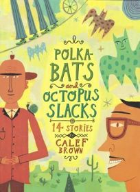 POLKABATS AND OCTOPUS SLACKS: 14 Stories