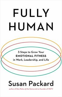 Fully Human: 3 Steps to Grow Your Emotional Fitness in Work
