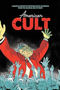 American Cult: A Graphic History of Religious Cults in America from the Colonial Era to Today