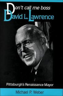 Dont Call Me Boss: David L. Lawrence