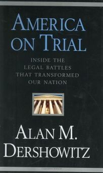AMERICA ON TRIAL: Inside the Legal Battles That Transformed Our Nation—from the Salem Witches to the Guantnamo Detainees