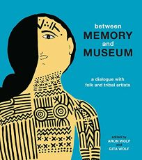 Between Memory and Museum: A Dialogue with Folk and Tribal Artists