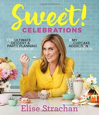 Sweet! Celebrations: The Ultimate Dessert and Party Planning Companion