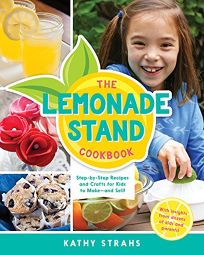 The Lemonade Stand Cookbook: Step-by-Step Recipes and Crafts for Kids to Make—and Sell!