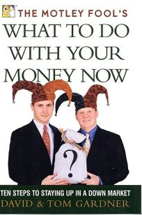 The Motley Fools What to Do with Your Money Now: Ten Steps to Staying Up in a Down Market