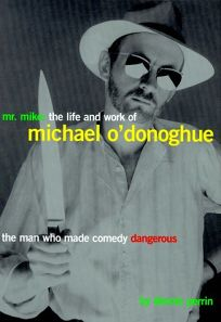 Mr. Mike: The Life and Work of Michael ODonoghue