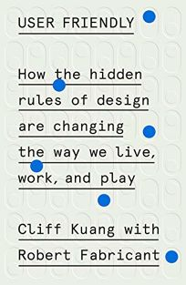 User Friendly: How the Hidden Rules of Design Are Changing the Way We Live