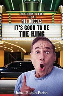 Its Good to Be the King: The Seriously Funny Life of Mel Brooks