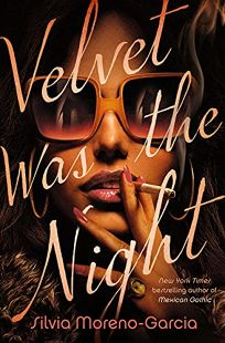 Mystery/Thriller Book Review: Velvet Was the Night by Silvia Moreno-Garcia. Del Rey, $27 (304p) ISBN 978-0-593-35682-1