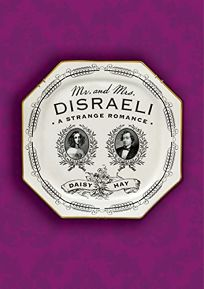 Mr. and Mrs. Disraeli: A Strange Romance