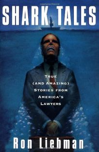 Shark Tales: True and Amazing Stories from Americas Lawyers