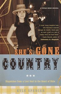 SHES GONE COUNTRY: Dispatches from a Lost Soul in the Heart of Dixie