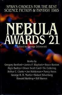Nebula Awards 21: Sfwas Choices for the Best in Science Fiction and Fantasy 1985