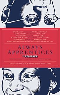 Always Apprentices: Twenty-Two Conversations Between Writers for the Believer Magazine