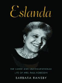 Eslanda: The Large and Unconventional Life of Mrs. Paul Robeson