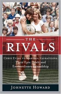 The Rivals: Chris Evert vs. Martina Navratilova: Their Epic Duels and Extraordinary Friendship