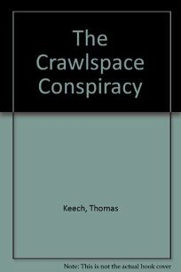 The Crawlspace Conspiracy