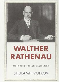 Walther Rathenau: The Life of Weimar's Fallen Statesman