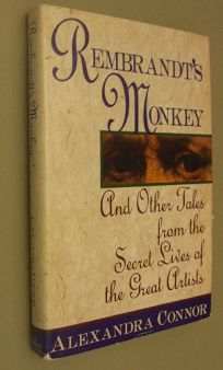 Rembrandts Monkey: And Other Tales from the Secret Lives of the Great Artists