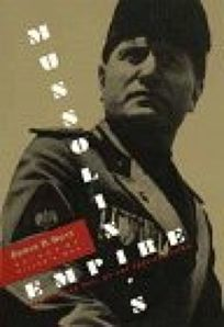 Mussolinis Empire: The Rise and Fall of the Fascist Vision
