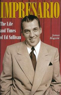Impresario: The Life and Times of Ed Sullivan