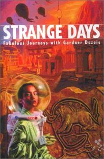 Strange Days: Fabulous Journeys with Gardner Dozois