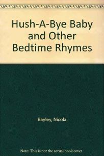 Hush-A-Bye Baby and Other Bedtime Rhymes